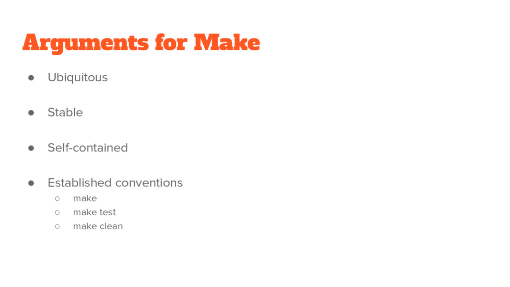 Arguments for Make ● Ubiquitous ● Stable ● Self...