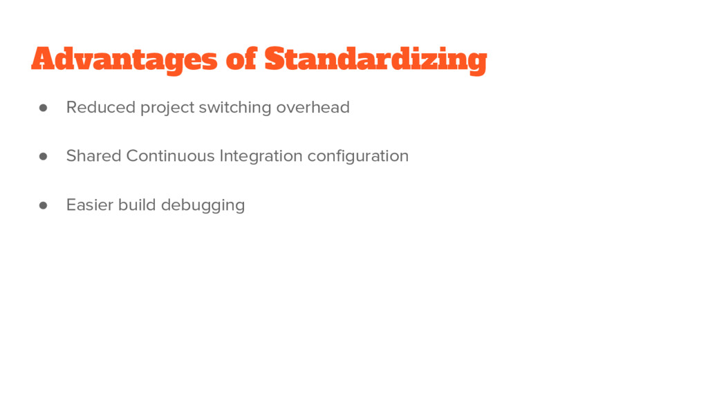 Advantages of Standardizing ● Reduced project s...