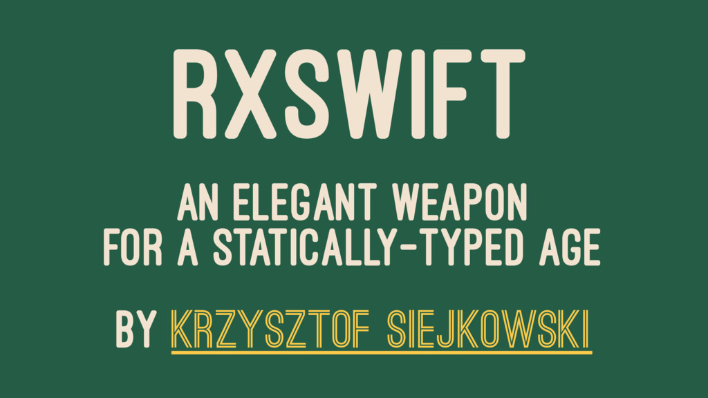 RXSWIFT AN ELEGANT WEAPON FOR A STATICALLY-TYPE...