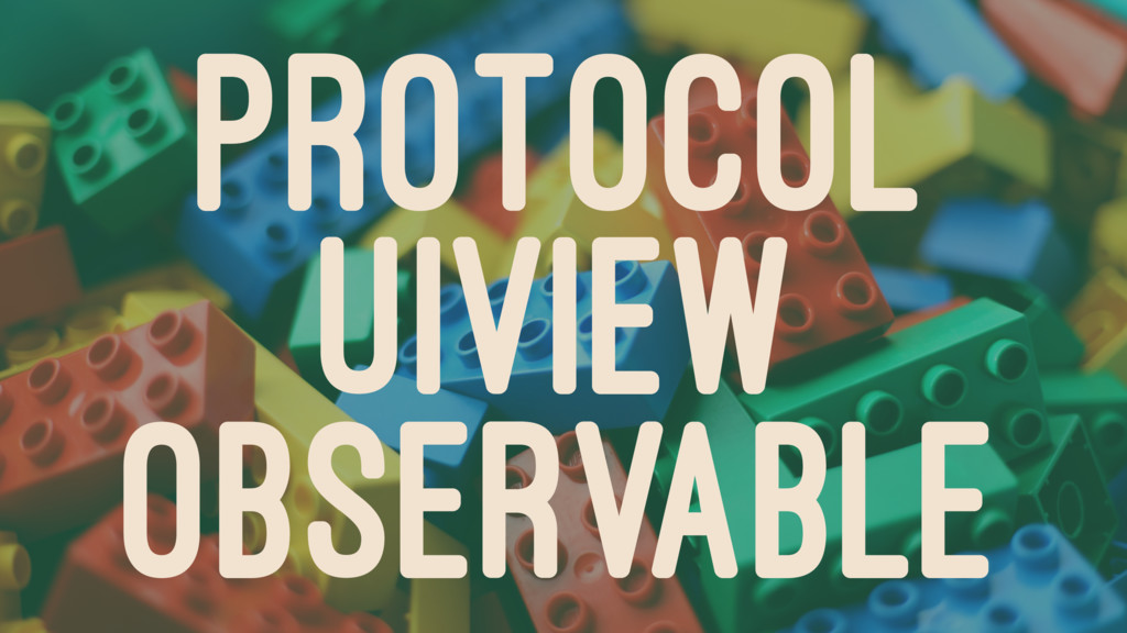 PROTOCOL UIVIEW OBSERVABLE