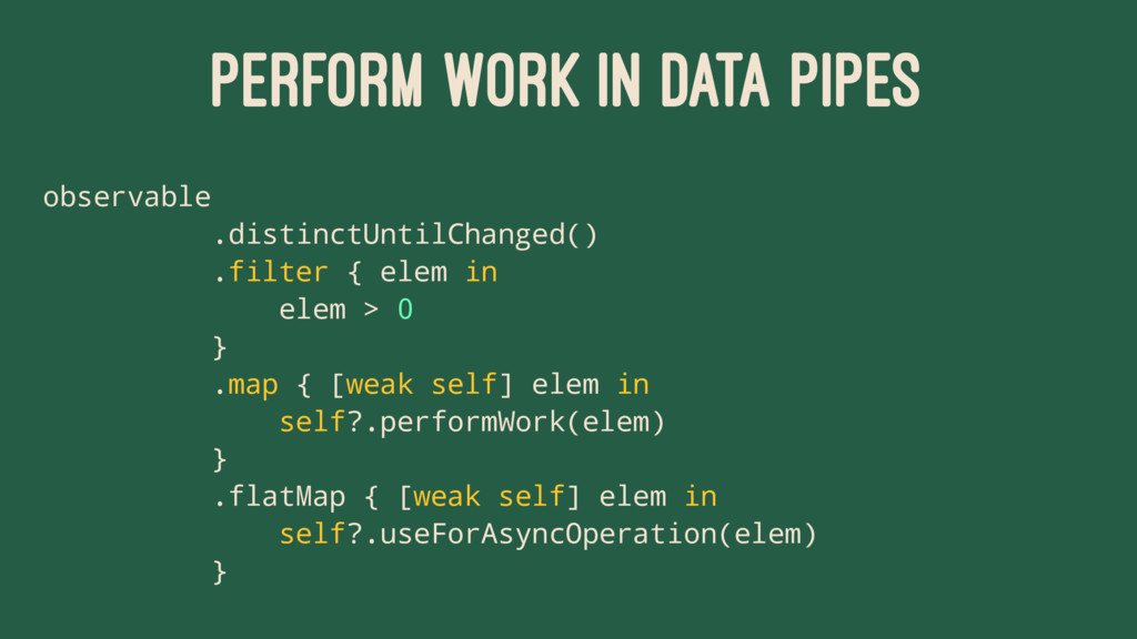 PERFORM WORK IN DATA PIPES observable .distinct...