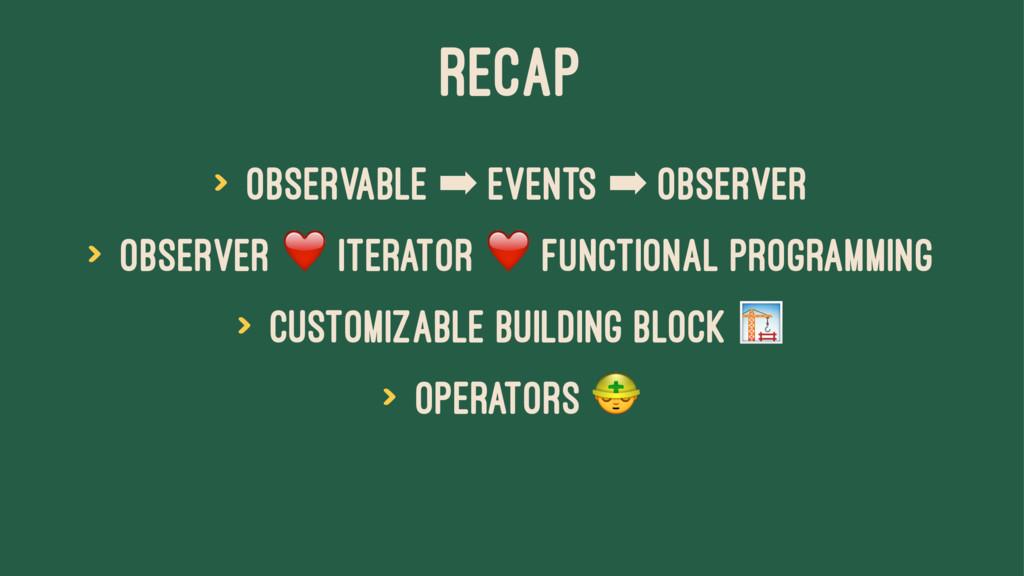RECAP > observable ➡ events ➡ observer > observ...
