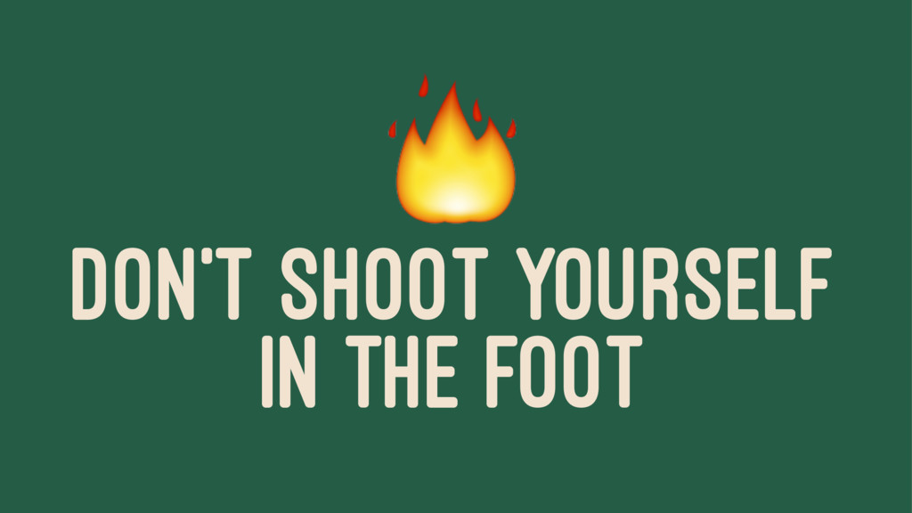 ! DON'T SHOOT YOURSELF IN THE FOOT