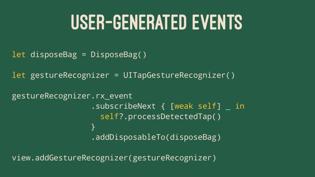 USER-GENERATED EVENTS let disposeBag = DisposeB...