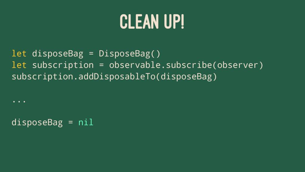 CLEAN UP! let disposeBag = DisposeBag() let sub...