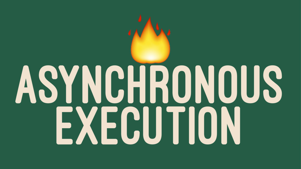 ! ASYNCHRONOUS EXECUTION
