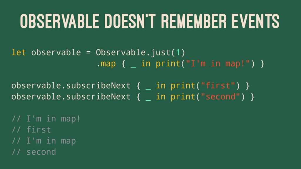 OBSERVABLE DOESN'T REMEMBER EVENTS let observab...