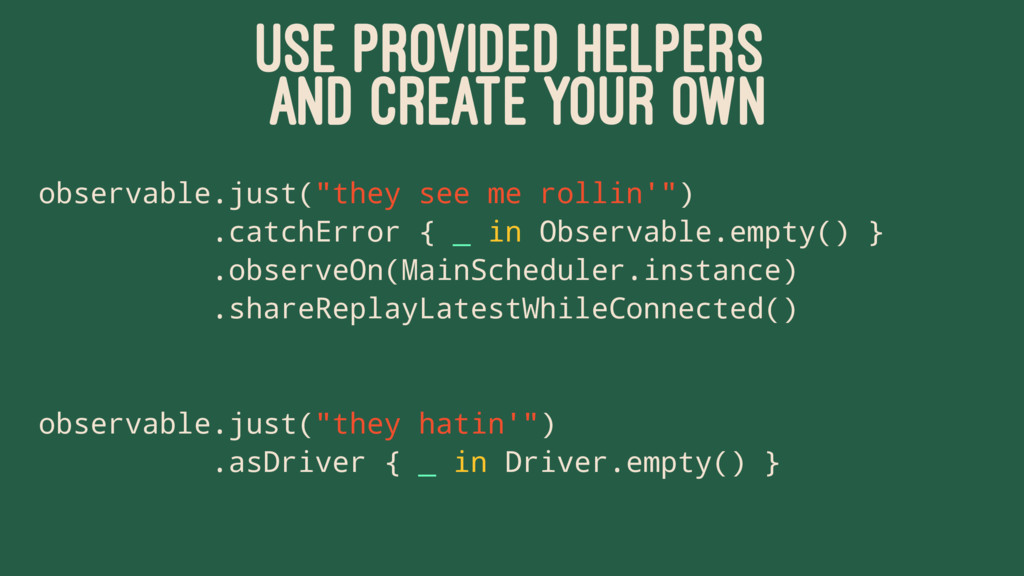 USE PROVIDED HELPERS AND CREATE YOUR OWN observ...