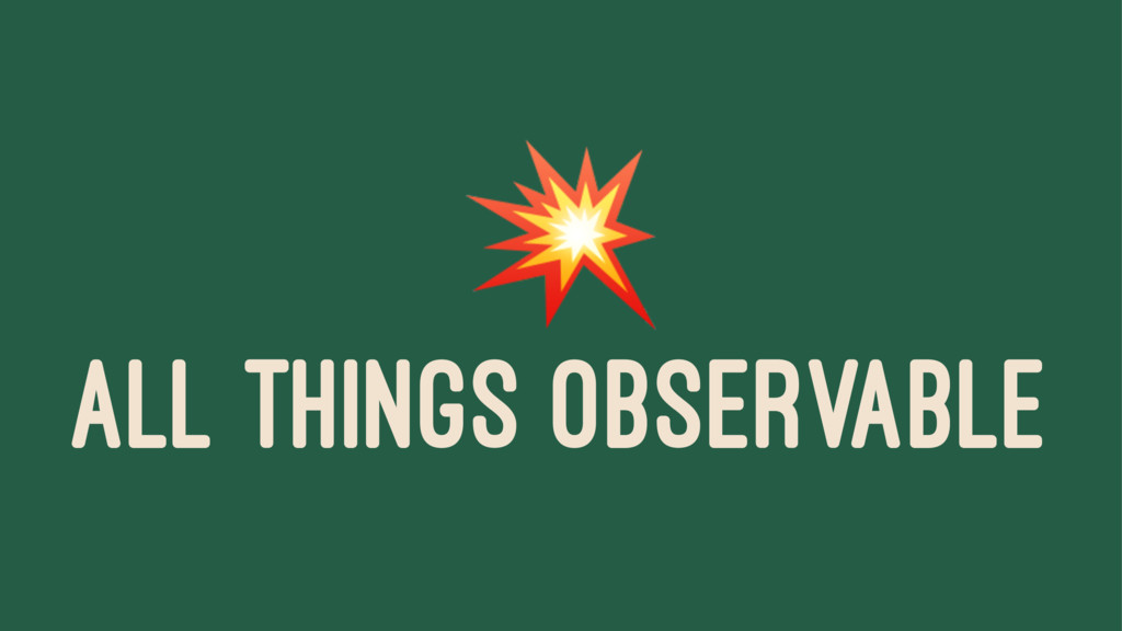 ! ALL THINGS OBSERVABLE