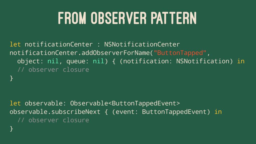FROM OBSERVER PATTERN let notificationCenter : ...