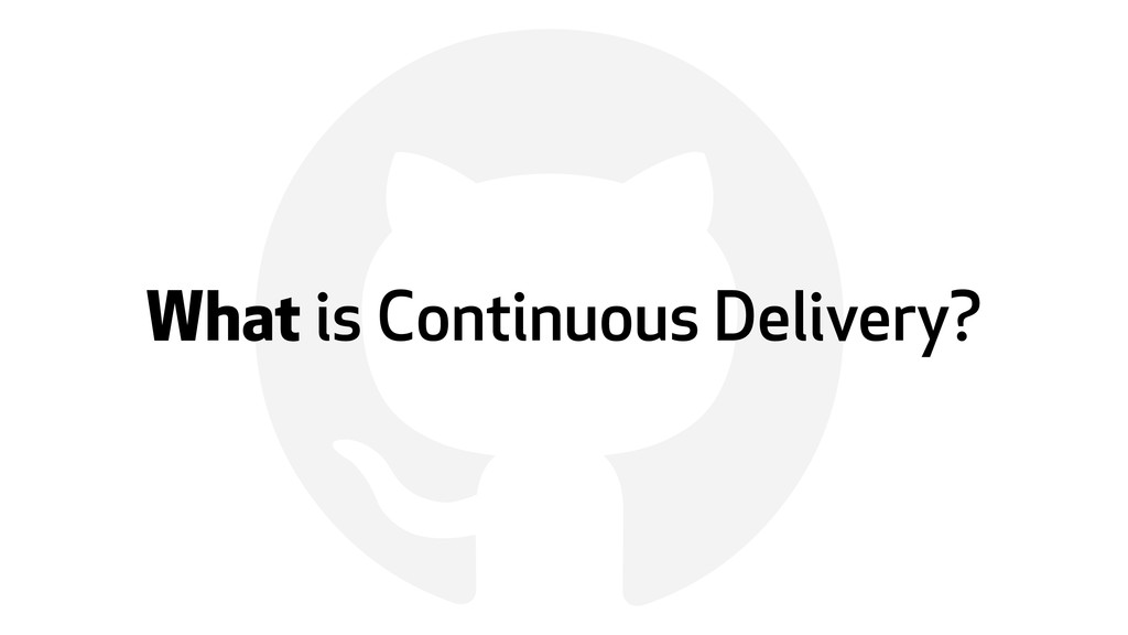 ! What is Continuous Delivery?