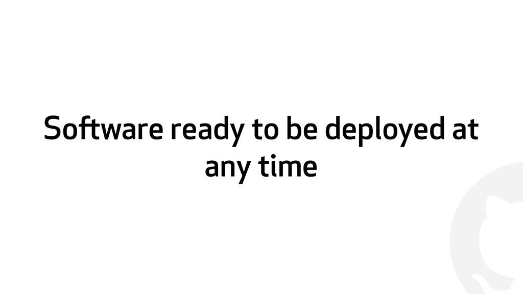 ! Software ready to be deployed at any time