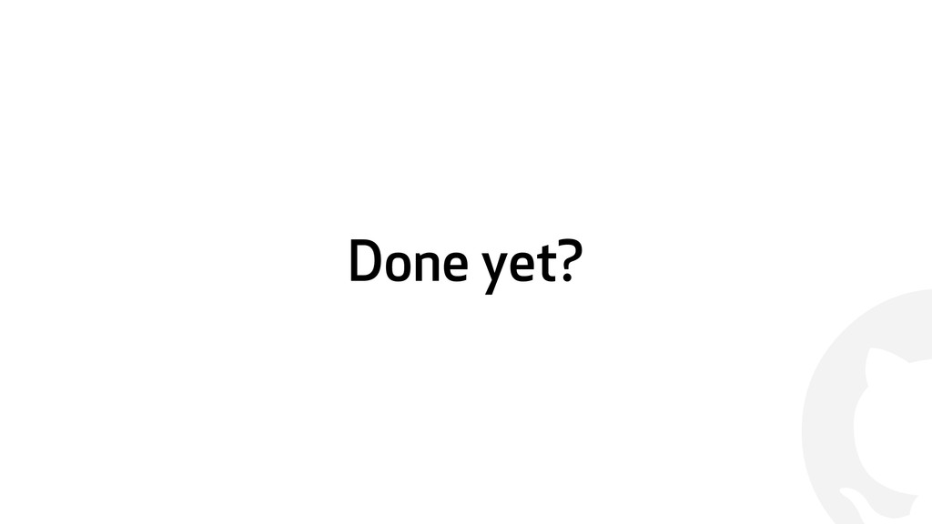 ! Done yet?