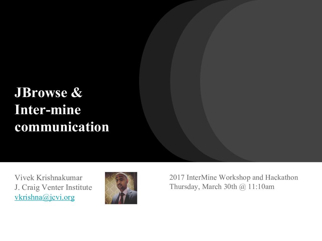 JBrowse & Inter-mine communication Vivek Krishn...