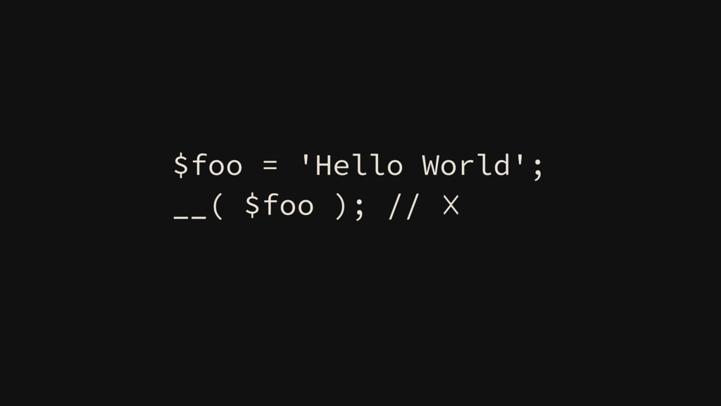 $foo = 'Hello World'; __( $foo ); // ☓