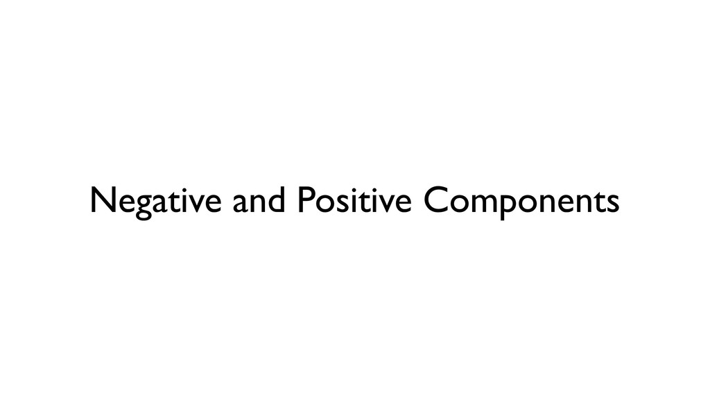 Negative and Positive Components