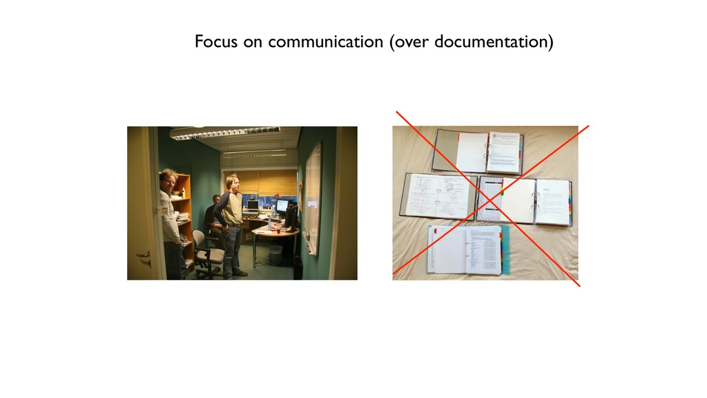 Focus on communication (over documentation)
