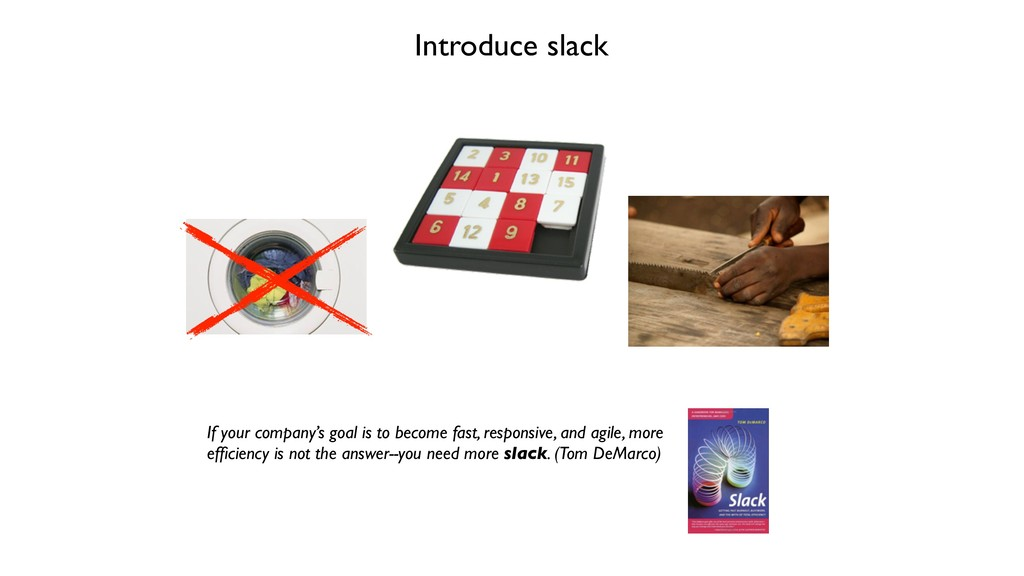 Introduce slack If your company's goal is to be...