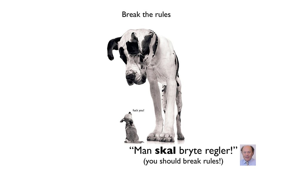 "Break the rules ""Man skal bryte regler!"" (you s..."