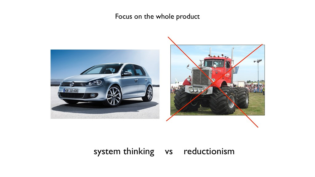 Focus on the whole product system thinking vs r...