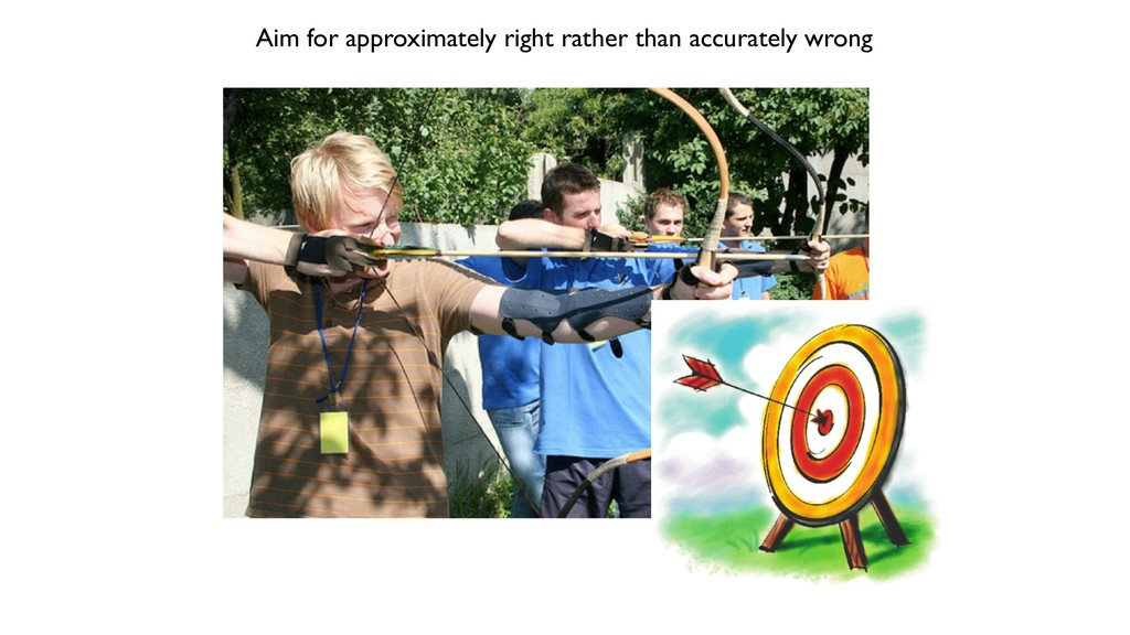 Aim for approximately right rather than accurat...