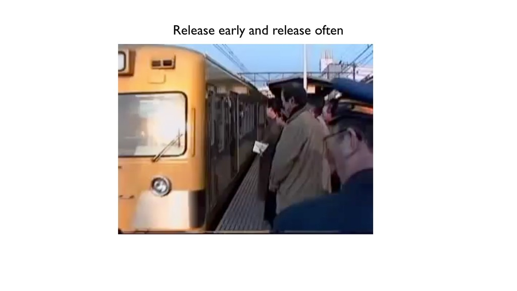 Release early and release often
