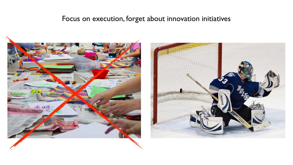 Focus on execution, forget about innovation ini...