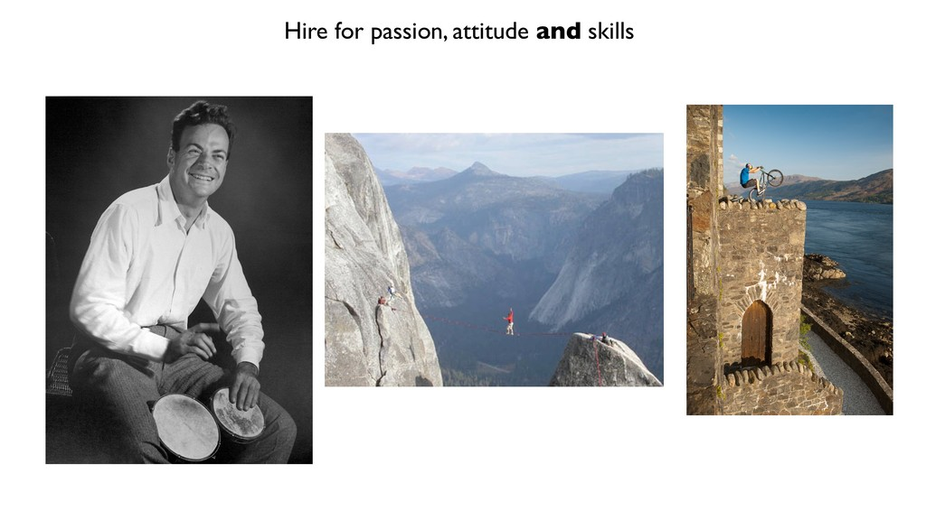 Hire for passion, attitude and skills
