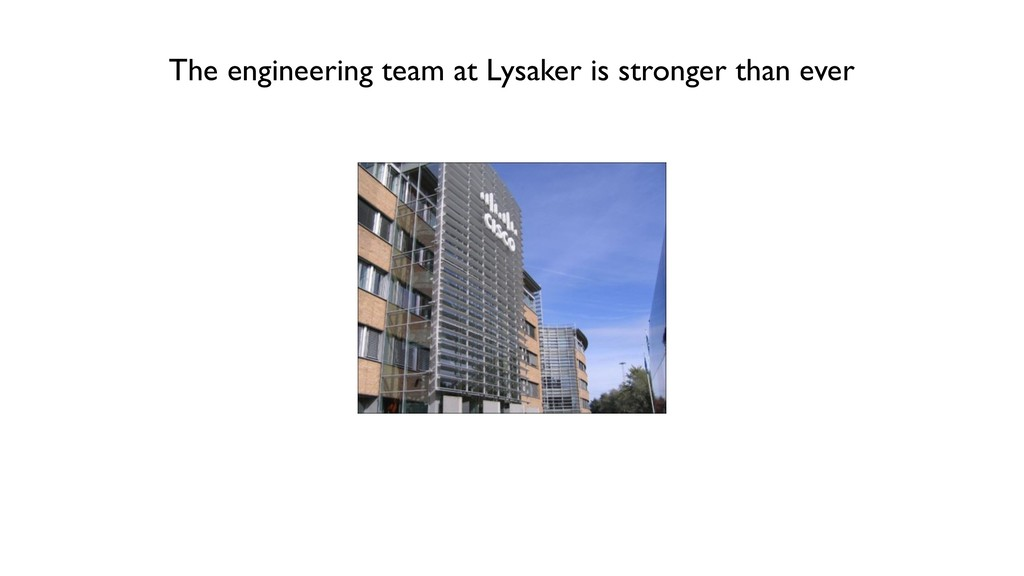 The engineering team at Lysaker is stronger tha...