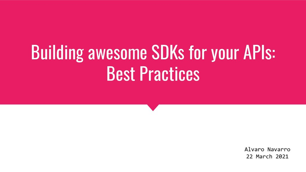Building awesome SDKs for your APIs: Best Pract...