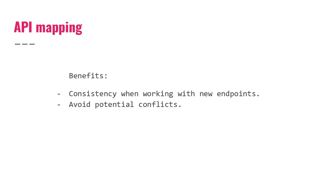 API mapping Benefits: - Consistency when workin...