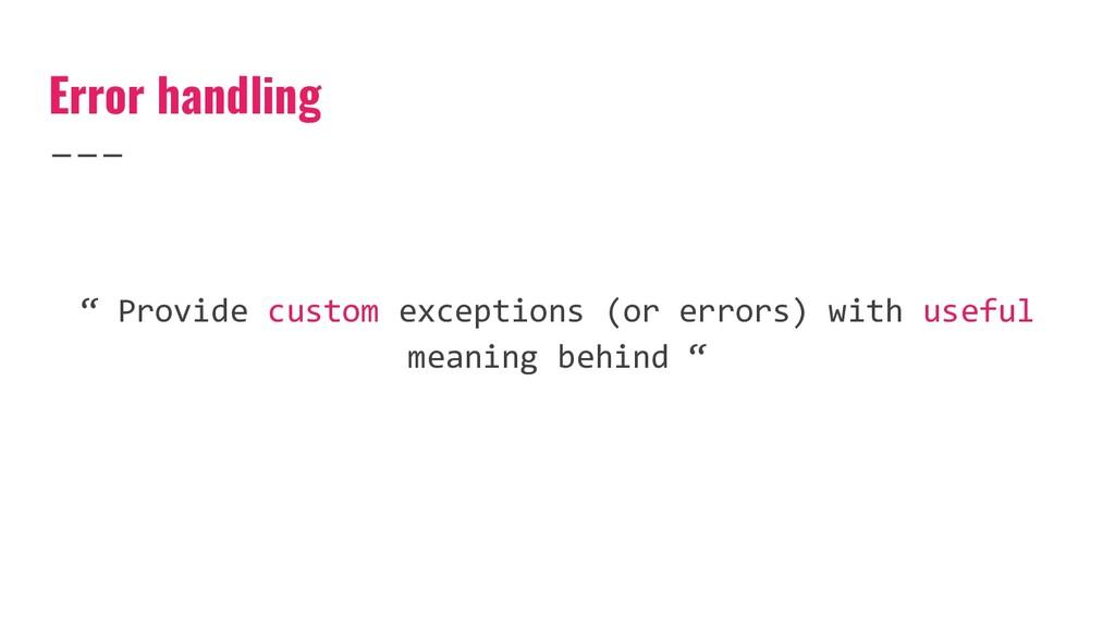 "Error handling "" Provide custom exceptions (or ..."