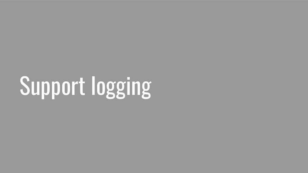Support logging