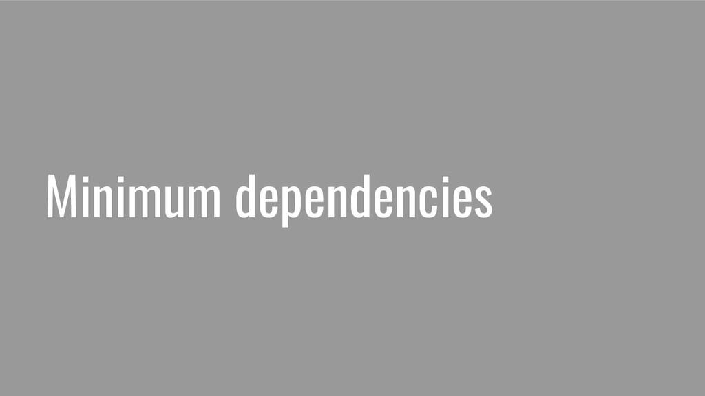 Minimum dependencies