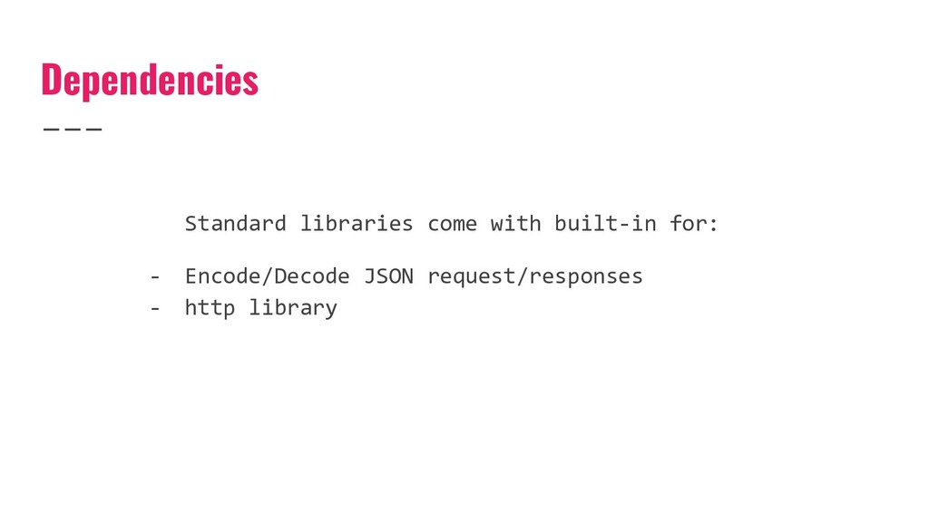 Dependencies Standard libraries come with built...