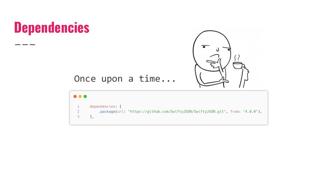 Dependencies Once upon a time...
