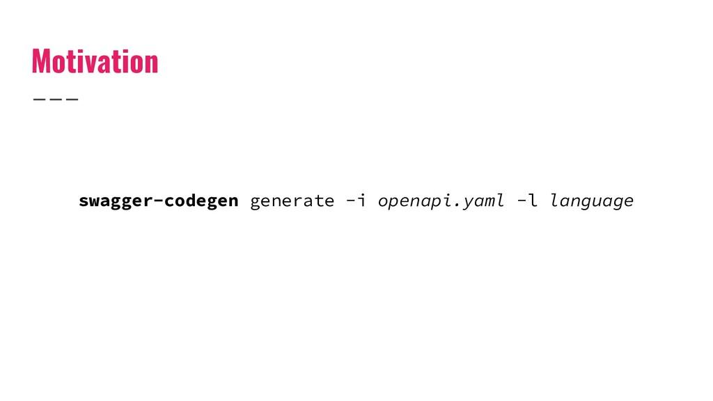 Motivation swagger-codegen generate -i openapi....