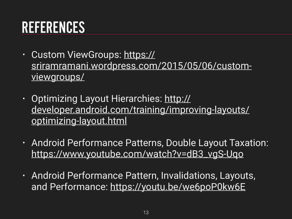 REFERENCES • Custom ViewGroups: https:// sriram...