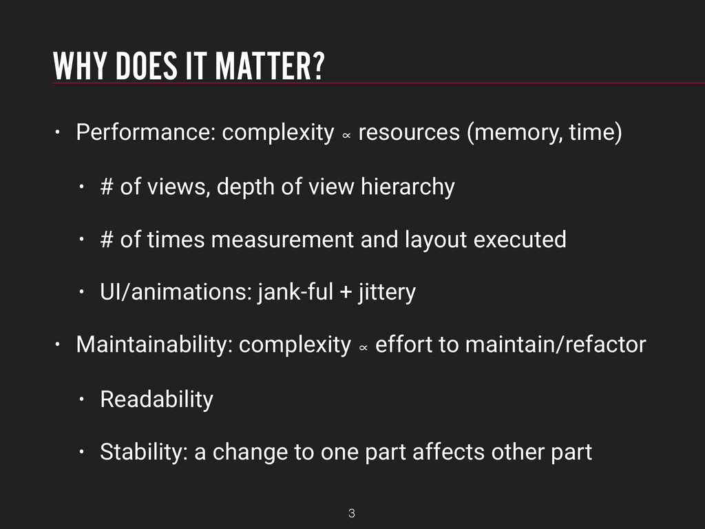 WHY DOES IT MATTER? • Performance: complexity ∝...