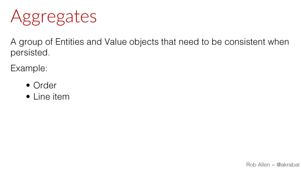 Aggregates A group of Entities and Value object...