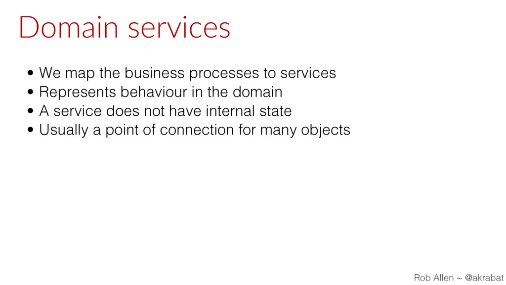 Domain services • We map the business processes...