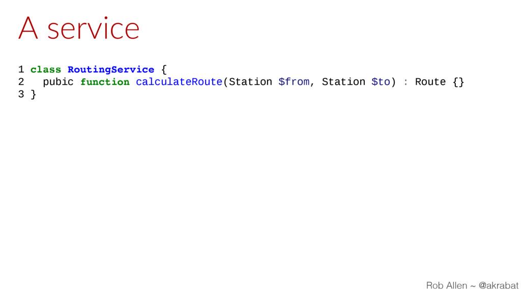 A service 1 class RoutingService { 2 pubic func...
