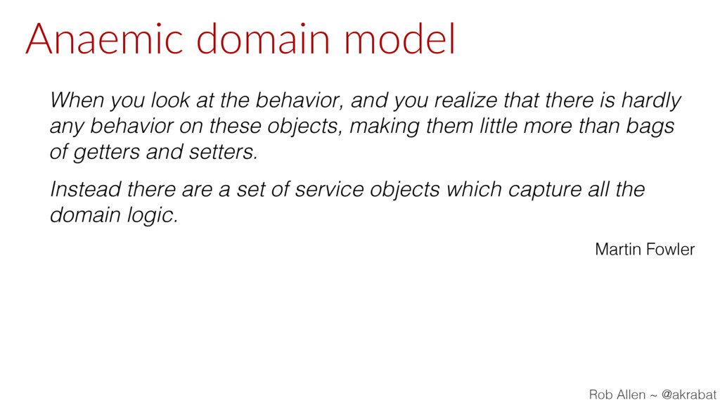 Anaemic domain model When you look at the behav...