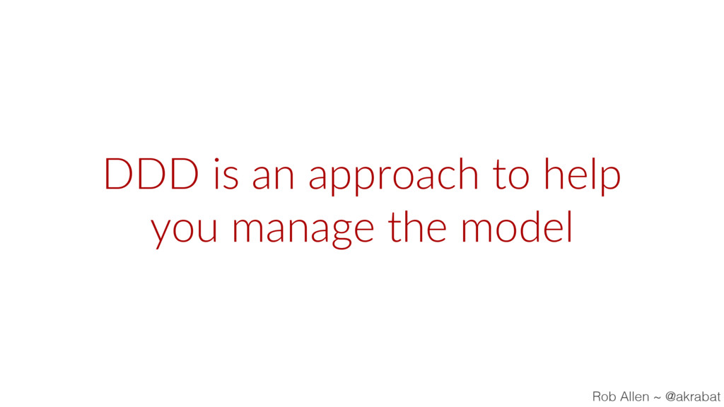 DDD is an approach to help you manage the model...