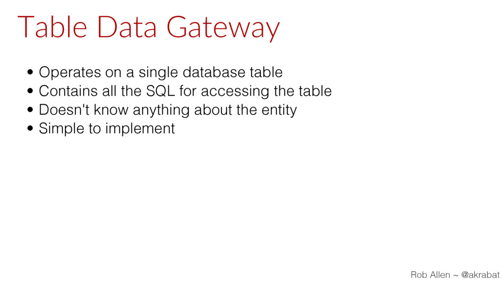 Table Data Gateway • Operates on a single datab...