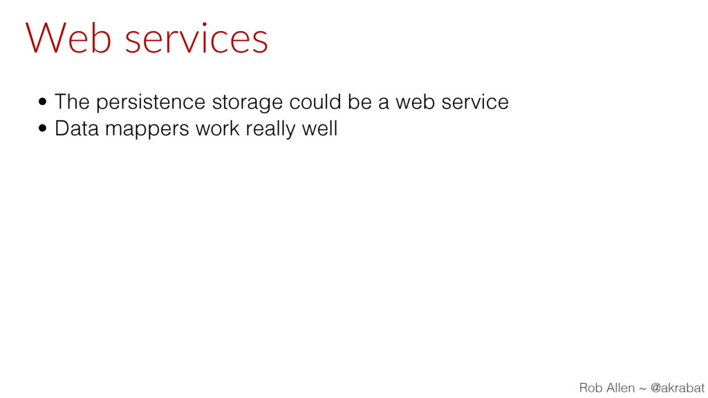 Web services • The persistence storage could be...