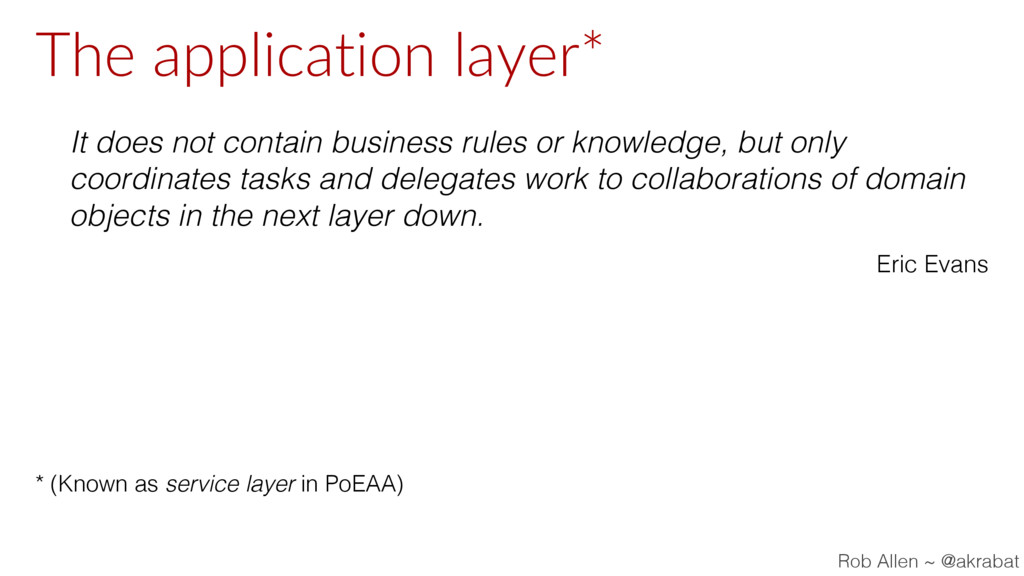 The application layer* It does not contain busi...