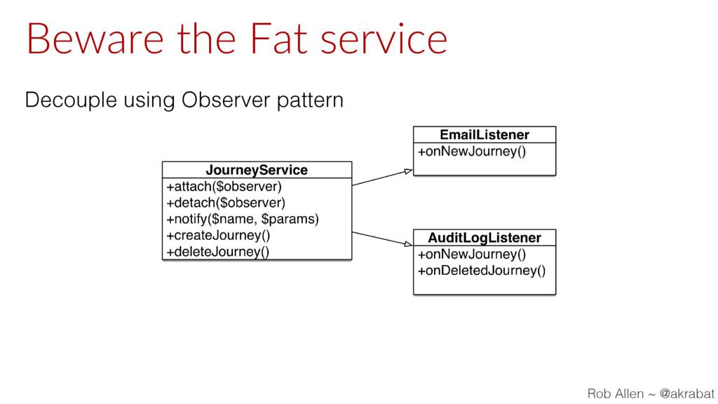 Beware the Fat service Decouple using Observer ...