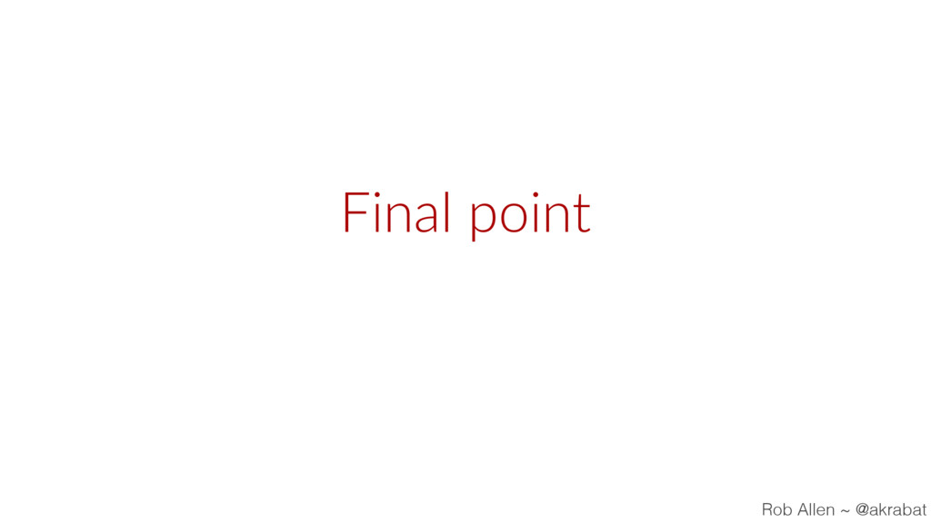 Final point Rob Allen ~ @akrabat