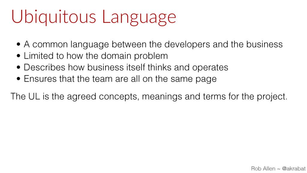 Ubiquitous Language • A common language between...